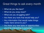 great things to ask every month