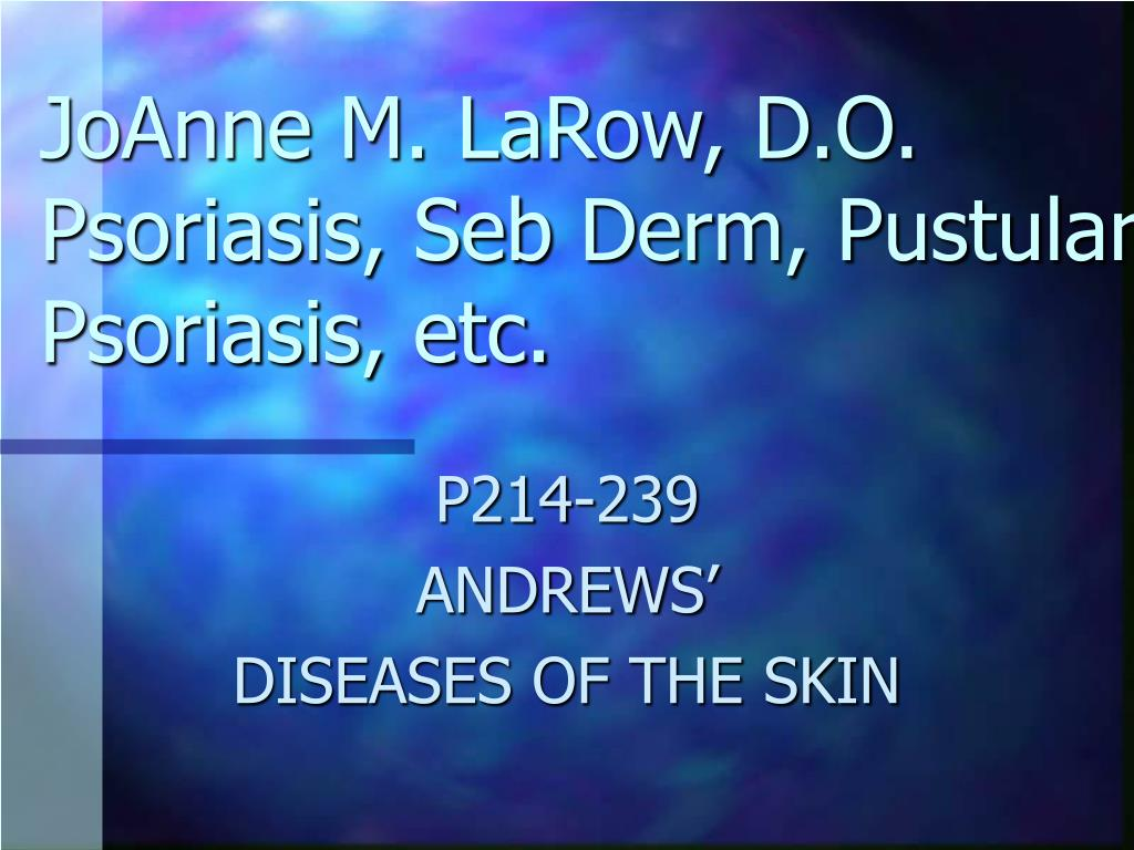 joanne m larow d o psoriasis seb derm pustular psoriasis etc l.