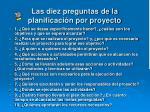 las diez preguntas de la planificaci n por proyecto