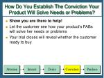 how do you establish the conviction your product will solve needs or problems