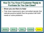 how do you know if customer ready to purchase so you can close
