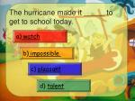 the hurricane made it to get to school today