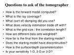 questions to ask of the tomographer
