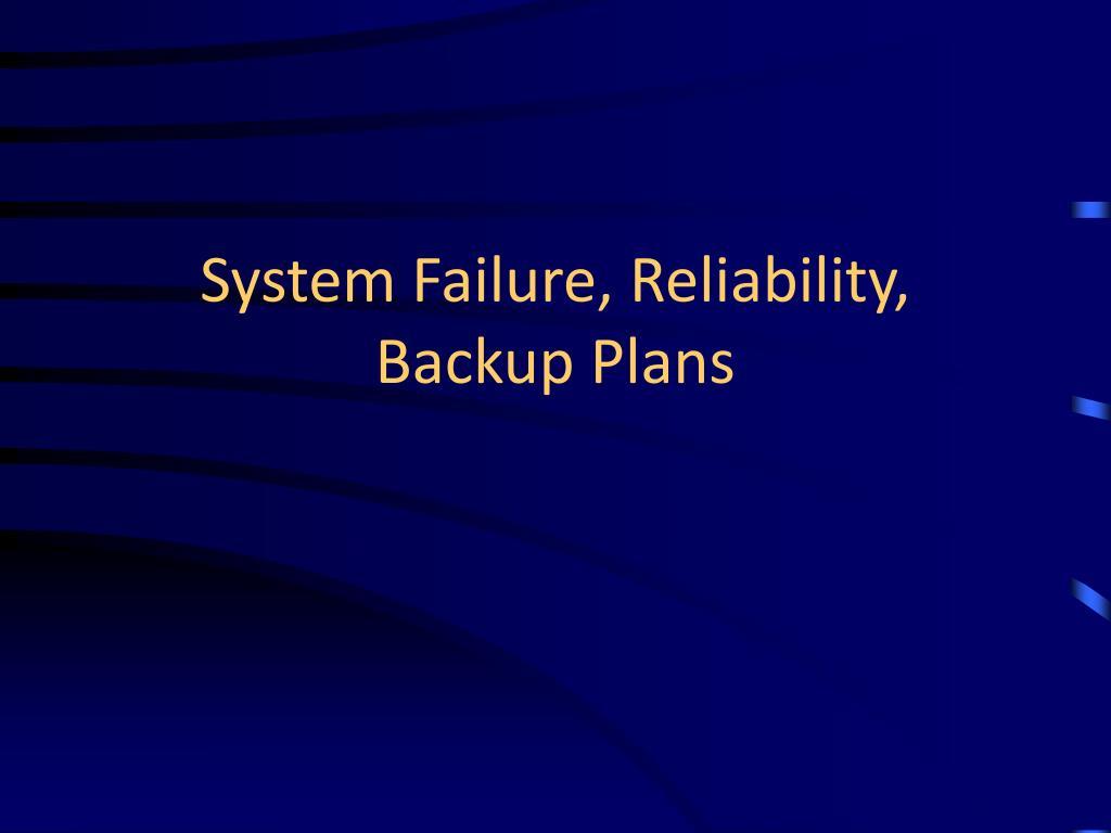 System Failure, Reliability, Backup Plans