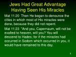 jews had great advantage having seen his miracles