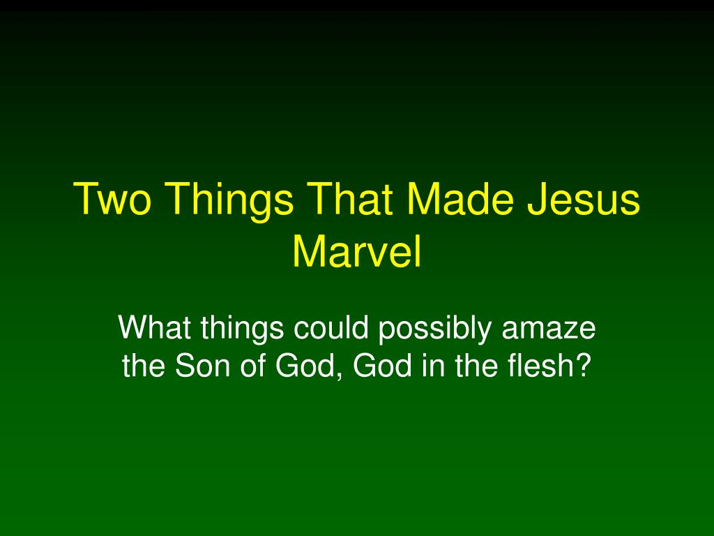 two things that made jesus marvel l.