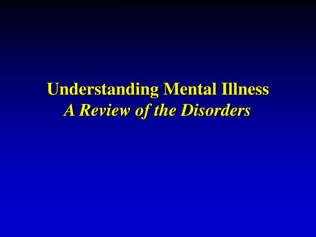 understanding mental illness a review of the disorders l.