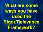 what are some ways you have used the rigor relevance framework