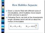 how bubbles separate