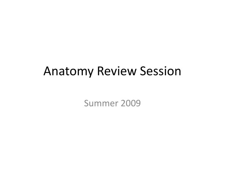 anatomy review session n.