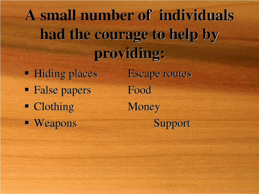 A small number of  individuals had the courage to help by providing: