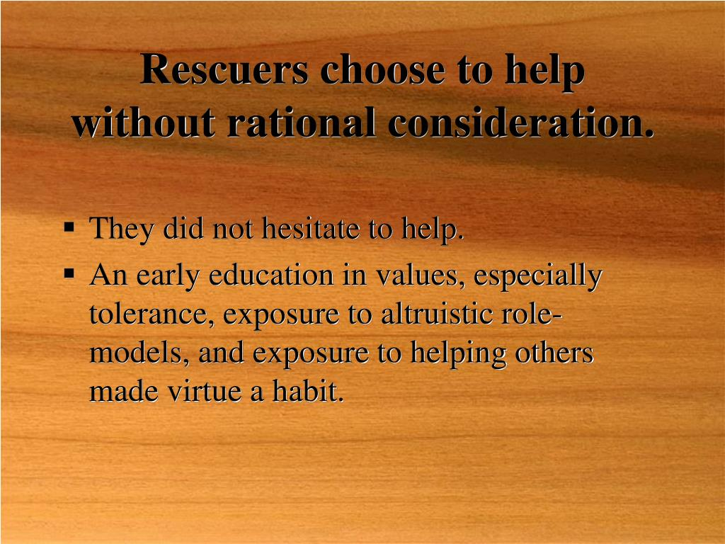 Rescuers choose to help without rational consideration.
