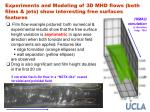 experiments and modeling of 3d mhd flows both films jets show interesting free surfaces features