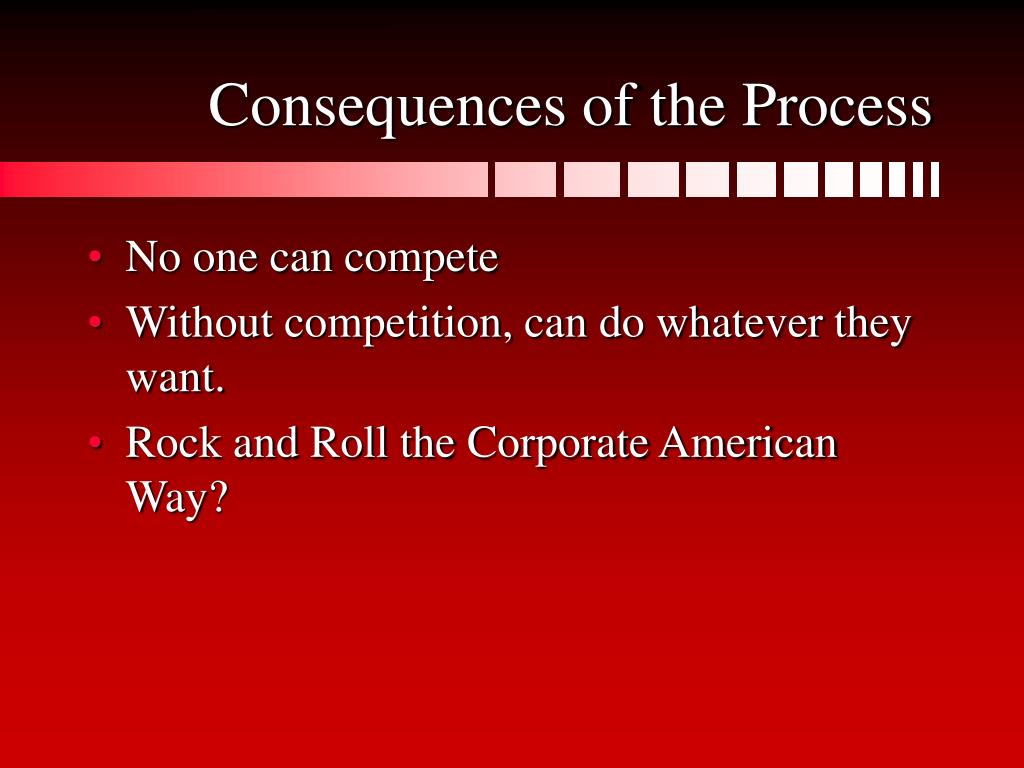 Consequences of the Process