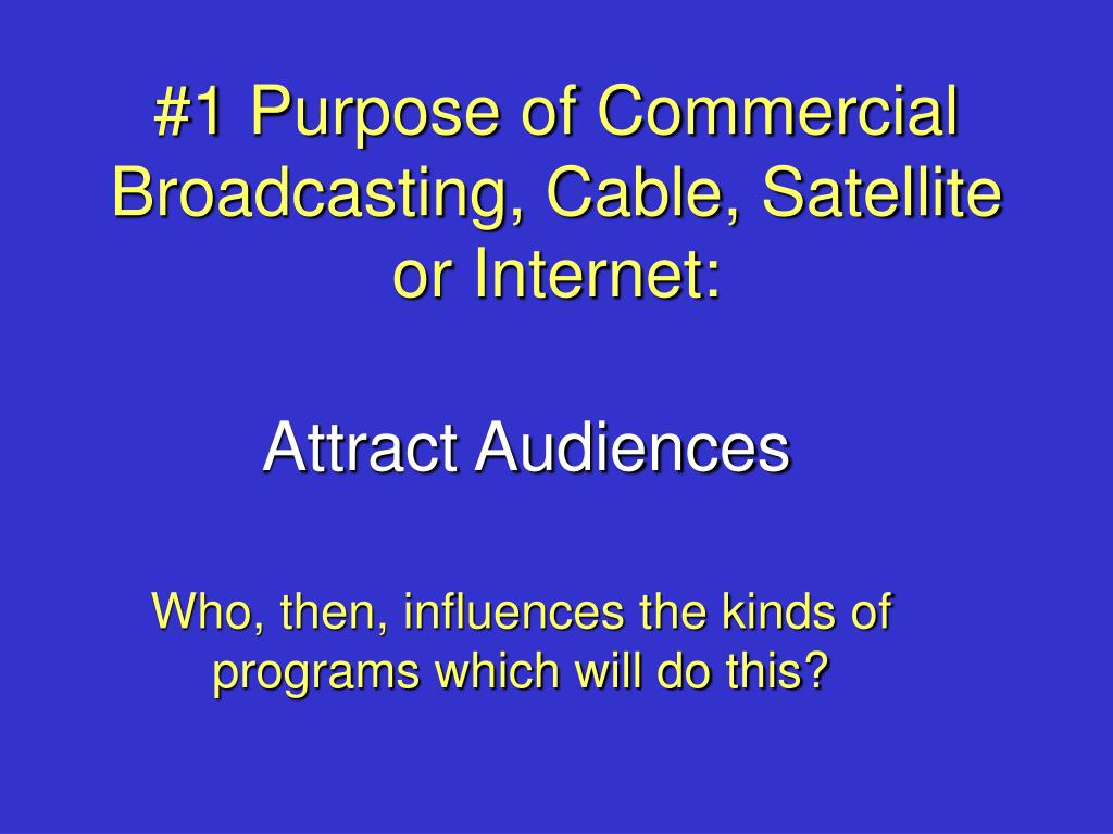 1 purpose of commercial broadcasting cable satellite or internet l.