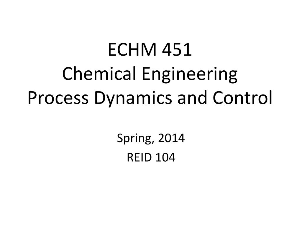 echm 451 chemical engineering process dynamics and control l.