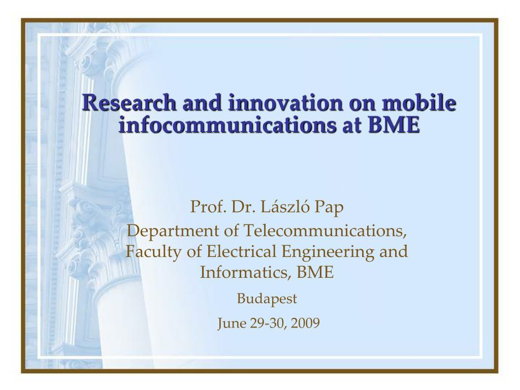 research and in n ovation on mobile infocommunications at bme l.