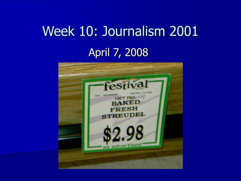 week 10 journalism 2001 l.