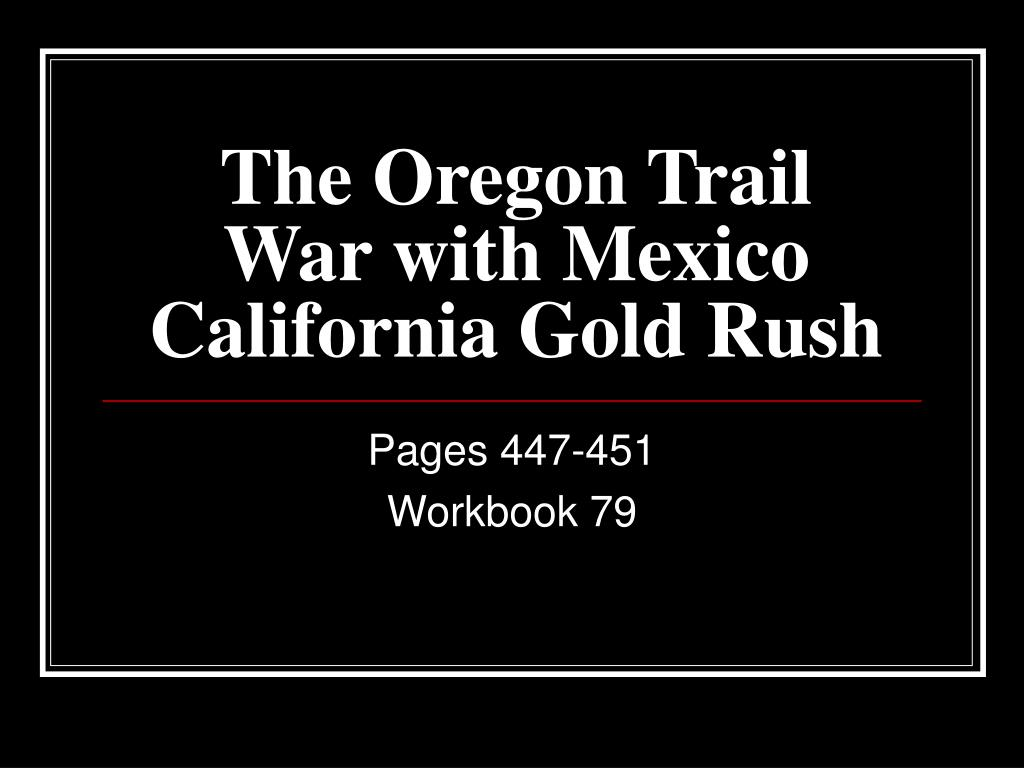 the oregon trail war with mexico california gold rush l.