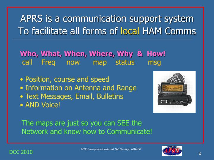 Aprs is a communication support system to facilitate all forms of local ham comms