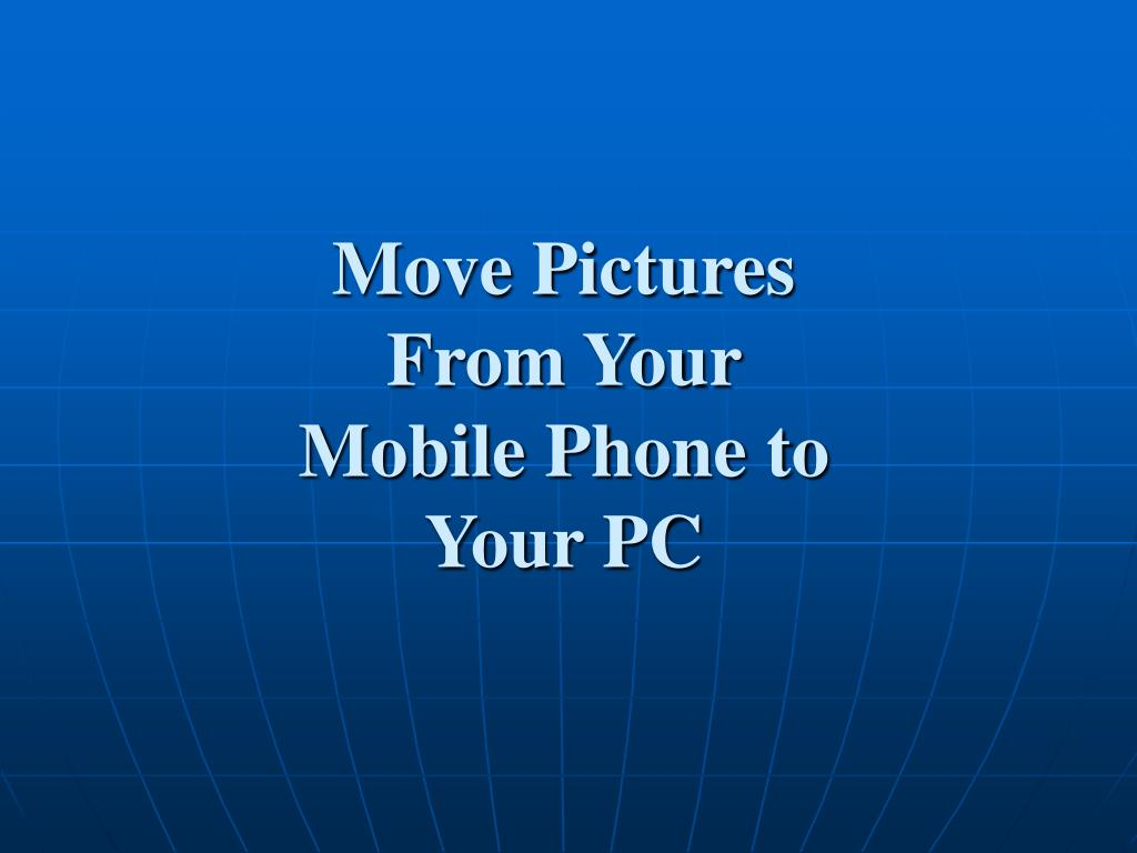 move pictures from your mobile phone to your pc l.
