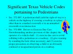 significant texas vehicle codes pertaining to pedestrians31