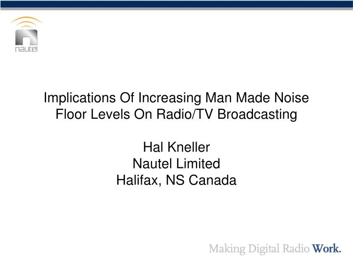 Implications Of Increasing Man Made Noise Floor Levels On Radio/TV Broadcasting