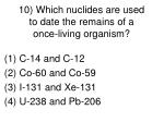 10 which nuclides are used to date the remains of a once living organism
