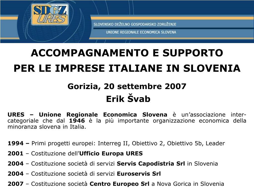 accompagnamento e supporto per le imprese italiane in slovenia gorizia 20 settembre 200 7 erik vab l.