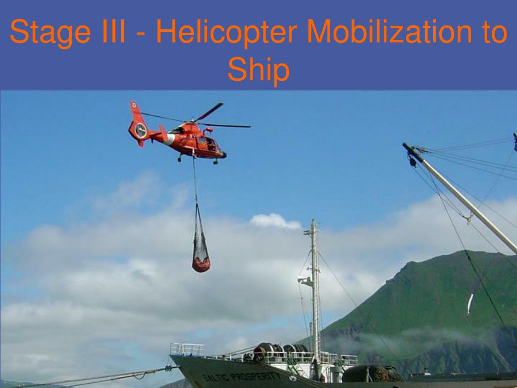 Stage III - Helicopter Mobilization to Ship