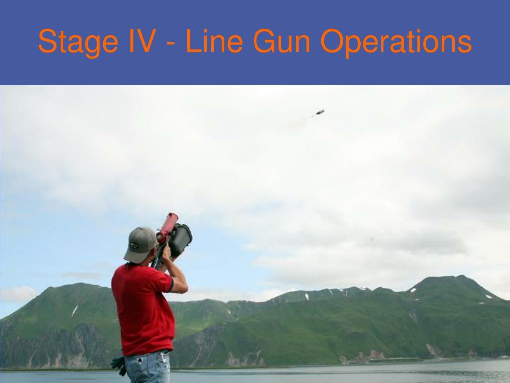 Stage IV - Line Gun Operations