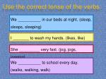 use the correct tense of the verbs3