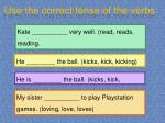 use the correct tense of the verbs5