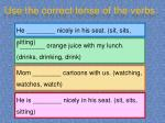 use the correct tense of the verbs8