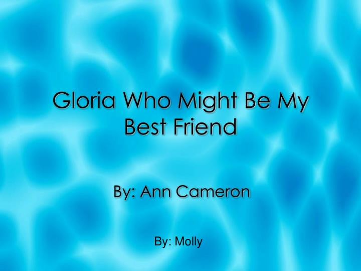 gloria who might be my best friend n.