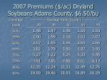 2007 premiums ac dryland soybeans adams county 6 50 bu