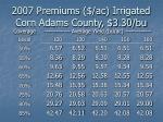 2007 premiums ac irrigated corn adams county 3 30 bu