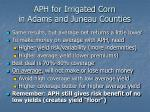 aph for irrigated corn in adams and juneau counties