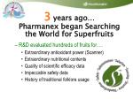 3 years ago pharmanex began searching the world for superfruits