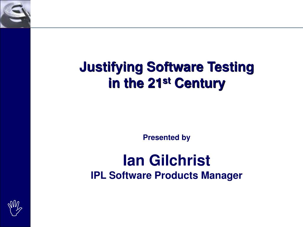 justifying software testing in the 21 st century l.