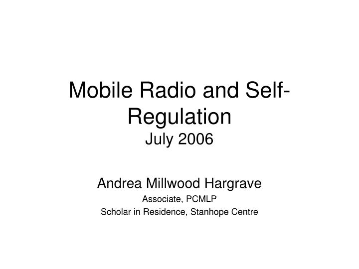 Mobile radio and self regulation july 2006
