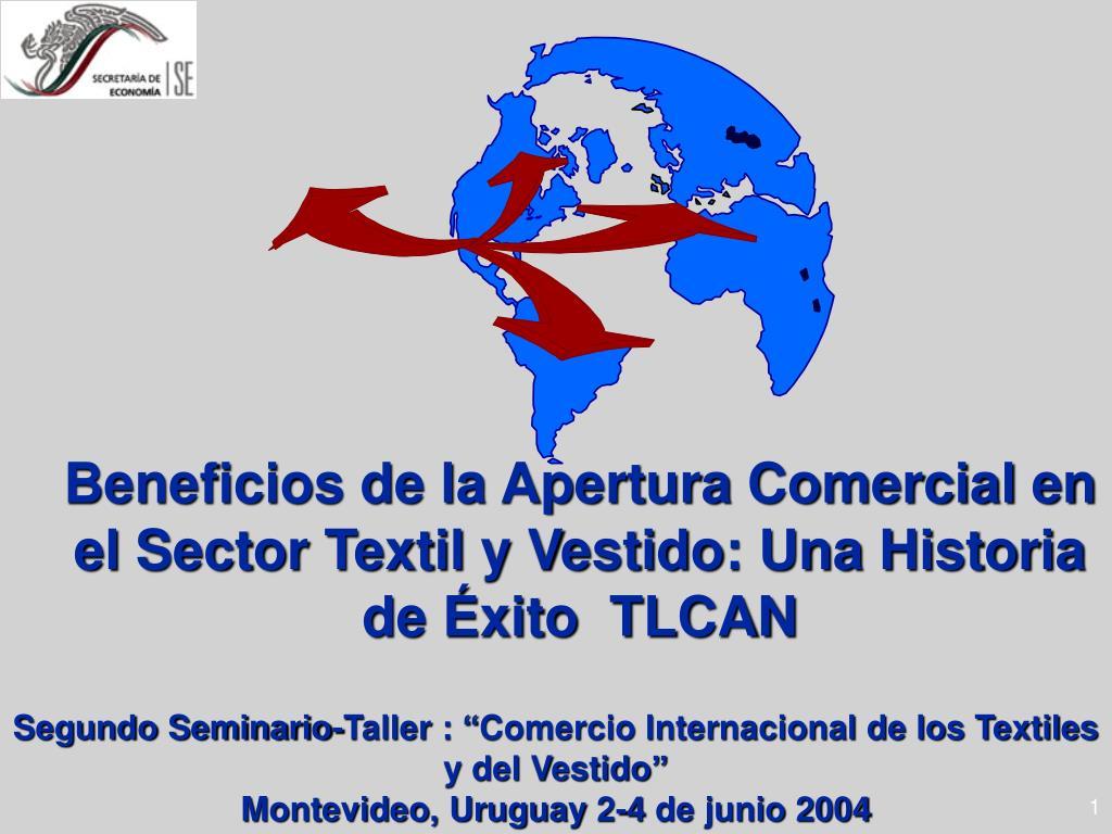 beneficios de la apertura comercial en el sector textil y vestido una historia de xito tlcan l.
