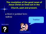 the revelation of the good news of jesus christ as lived out in the church past and present