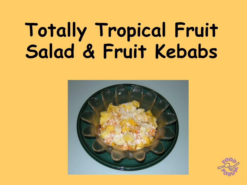 totally tropical fruit salad fruit kebabs l.
