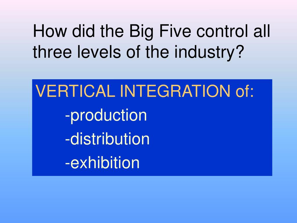 How did the Big Five control all three levels of the industry?