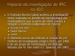 impacto da investiga o do irc no igc