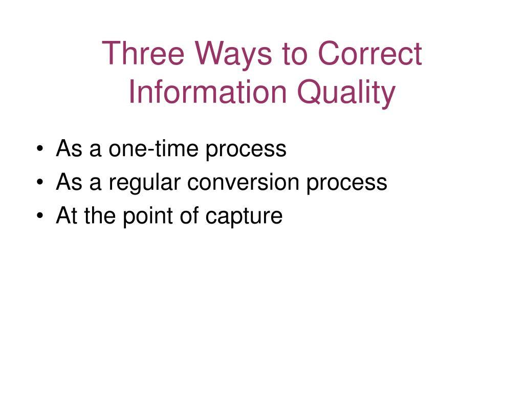 Three Ways to Correct Information Quality