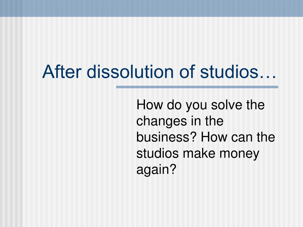 After dissolution of studios…