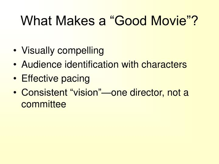 what makes a good movie good What makes a comedy a comedy is moot but comedy, as a classification, essentially repositions the purpose of a movie the value of a good comedy.