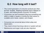 q 3 how long will it last